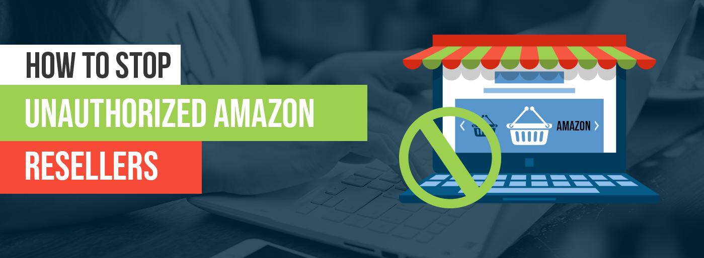 How To Stop Unathorized Amazon Resellers