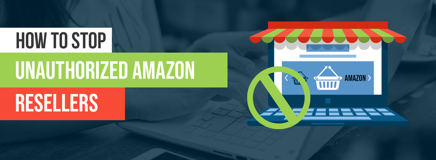 How To Stop Unathorized Amazon Resellers